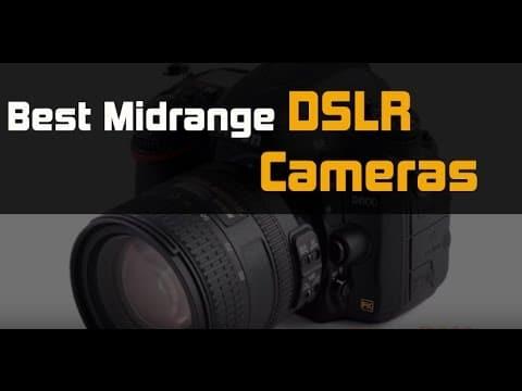 Best Mid-Range Dslr Camera